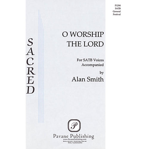 Pavane O Worship the Lord SATB composed by Alan Smith