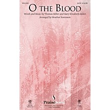 PraiseSong O the Blood SATB by Gateway Worship arranged by Heather Sorenson