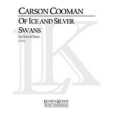 Lauren Keiser Music Publishing Of Ice and Silver Swans (Horn and Piano) LKM Music Series Composed by Carson Cooman