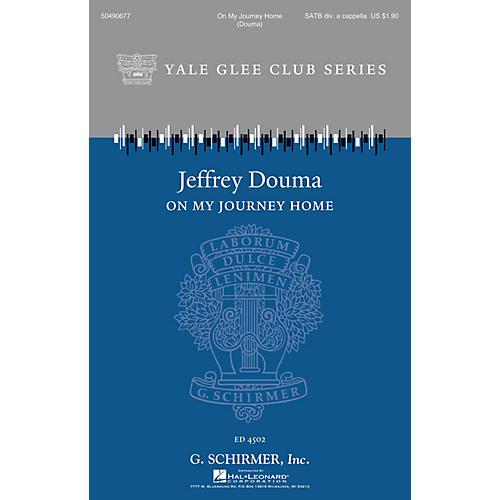 G. Schirmer On My Journey Home (Yale Glee Club Series) SATB DV A Cappella arranged by Jeffrey Douma