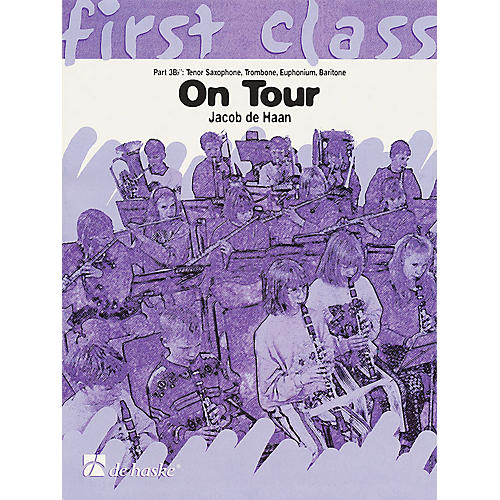 De Haske Music On Tour - First Class Series (4th Bb Instruments T.C.) Concert Band Composed by Jacob de Haan