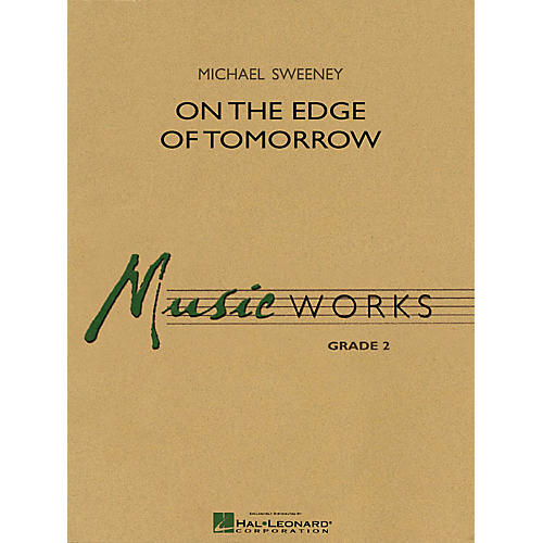 Hal Leonard On the Edge of Tomorrow Concert Band Level 2 Composed by Michael Sweeney