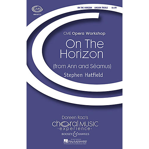 Boosey and Hawkes On the Horizon (from Ann and Seamus) CME Opera Workshop Unison Treble composed by Stephen Hatfield