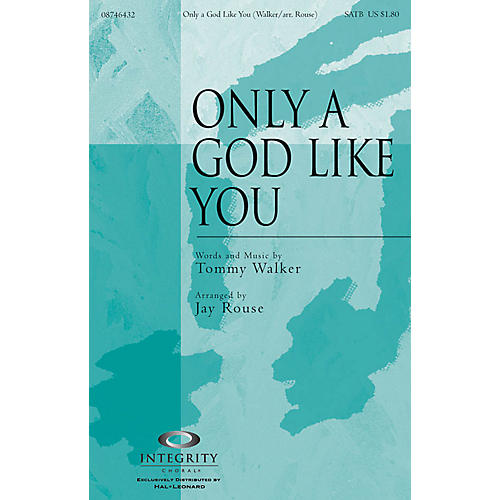 Integrity Music Only a God Like You SATB Arranged by Jay Rouse