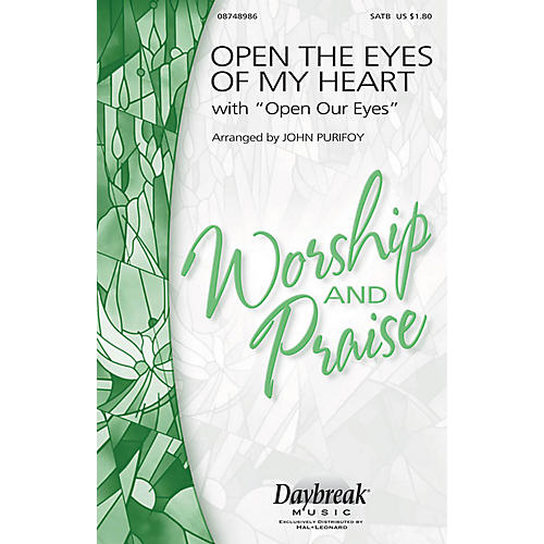 Daybreak Music Open the Eyes of My Heart (with Open Our Eyes, Lord) SATB arranged by John Purifoy