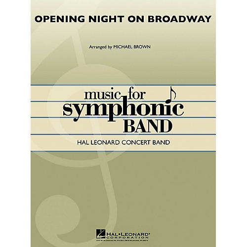 Hal Leonard Opening Night on Broadway Concert Band Level 4 Arranged by Michael Brown