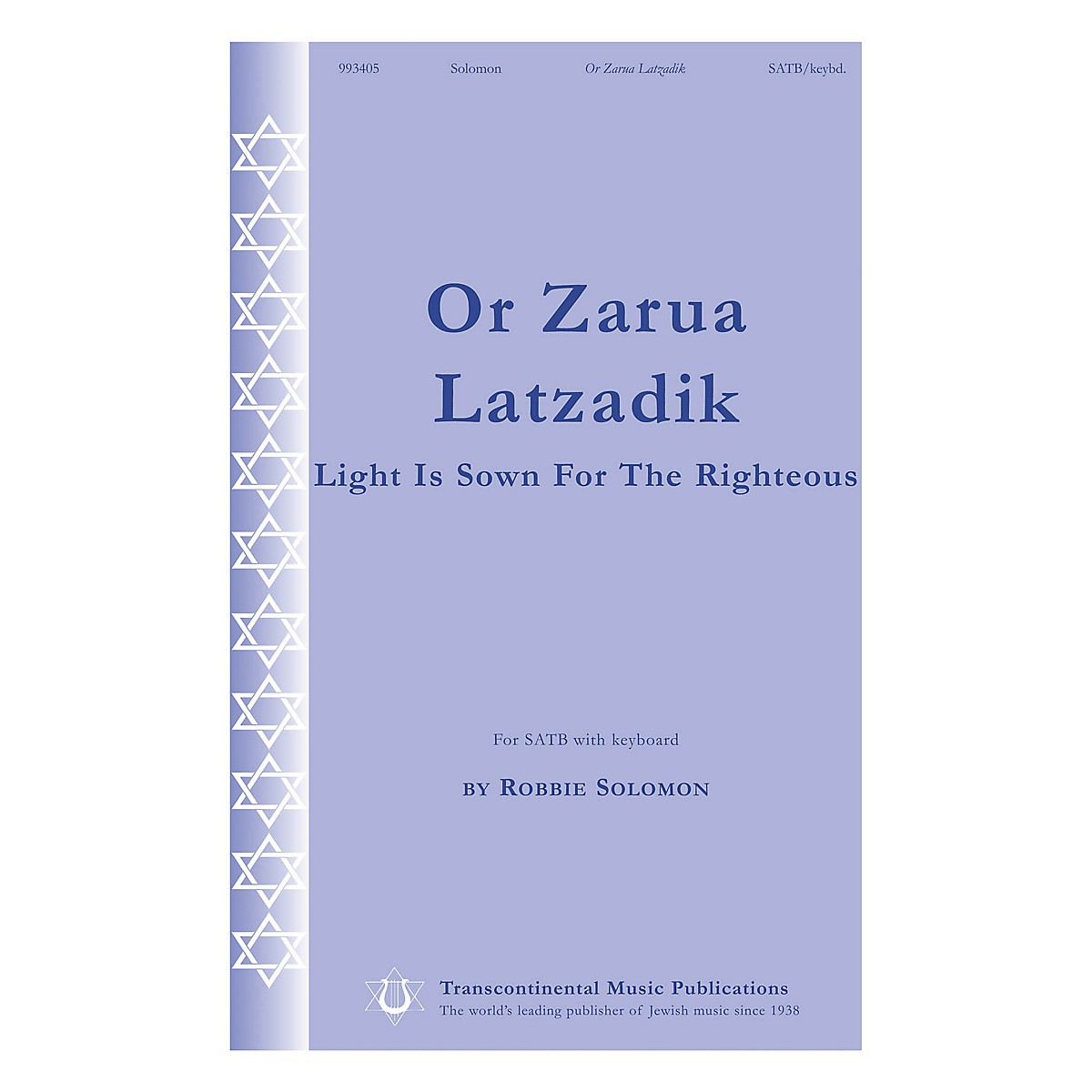 Transcontinental Music Or Zarua Latzadik (Light Is Sown for the Righteous) SATB composed by Robbie Solomon