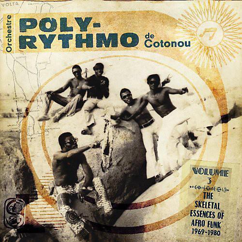 Alliance Orchestre Poly-Rythmo de Cotonou Dahomey - Volume Three -- The Skeletal Essences of Afro Funk 1969-1980