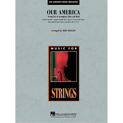 Hal Leonard Our America (String Pak to Accompany Band and Choir) Concert Band Level 3-4 Arranged by John Higgins
