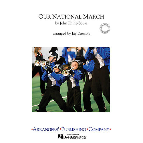 Arrangers Our National March Marching Band Level 2.5 Arranged by Jay Dawson
