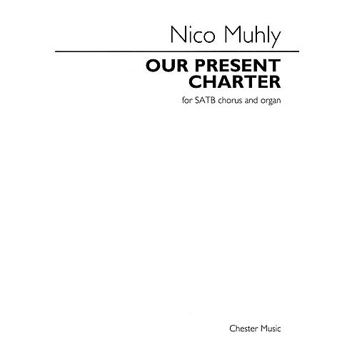 Chester Music Our Present Charter (for SATB Chorus and Organ) SATB Composed by Nico Muhly