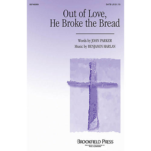 Brookfield Out of Love, He Broke the Bread SATB composed by Benjamin Harlan