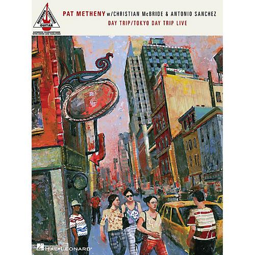 Hal Leonard Pat Metheny with Christian McBride & Antonion Sanchez - Day Trip/Tokyo Day Trip Live Guitar Tab Book
