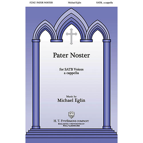 H.T. FitzSimons Company Pater Noster SATB DV A Cappella composed by Michael Eglin