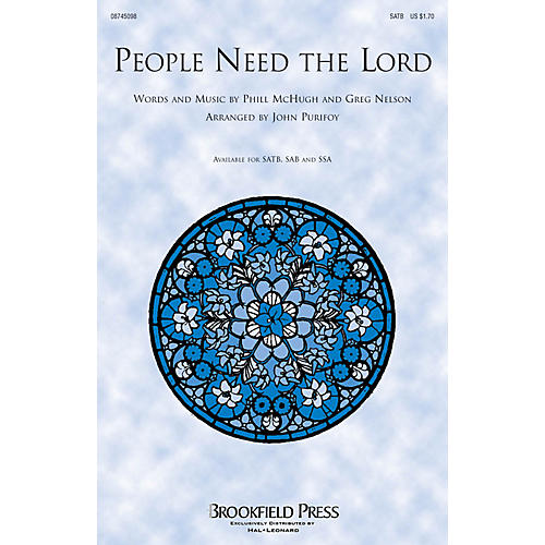 Brookfield People Need the Lord SAB by Steve Green Arranged by John Purifoy
