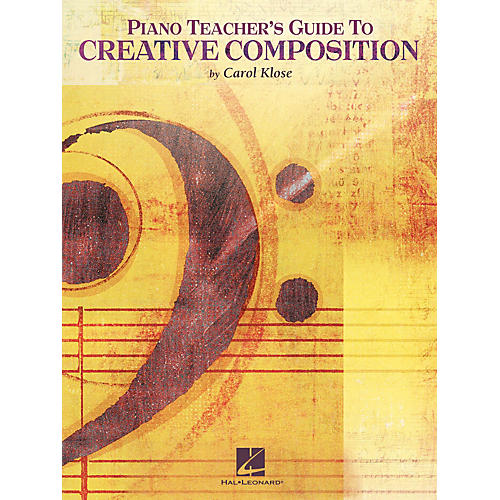 Hal Leonard Piano Teacher's Guide to Creative Composition Educational Piano Library Series Softcover by Carol Klose