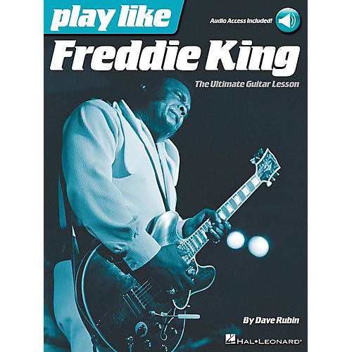 Hal Leonard Play Like Freddie King - The Ultimate Guitar Lesson Book/Audio Online