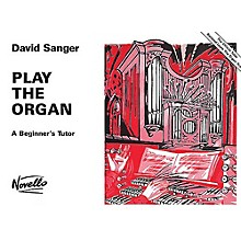 Novello Play the Organ - A Beginner's Tutor Music Sales America Series Written by David Sanger