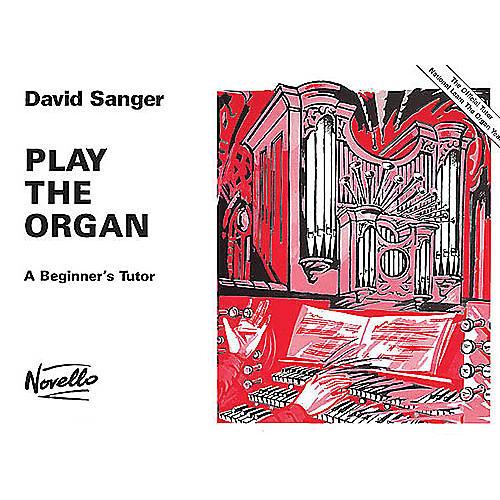 Novello Play the Organ - A Beginner's Tutor Music Sales America Series Written by David Sanger