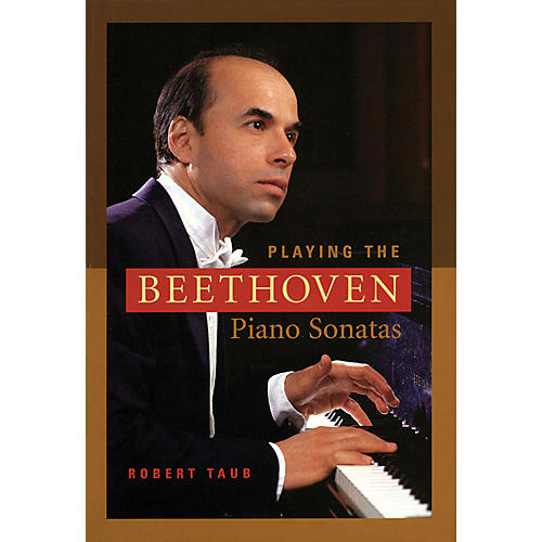 Amadeus Press Playing the Beethoven Piano Sonatas Amadeus Series Softcover Written by Robert Taub