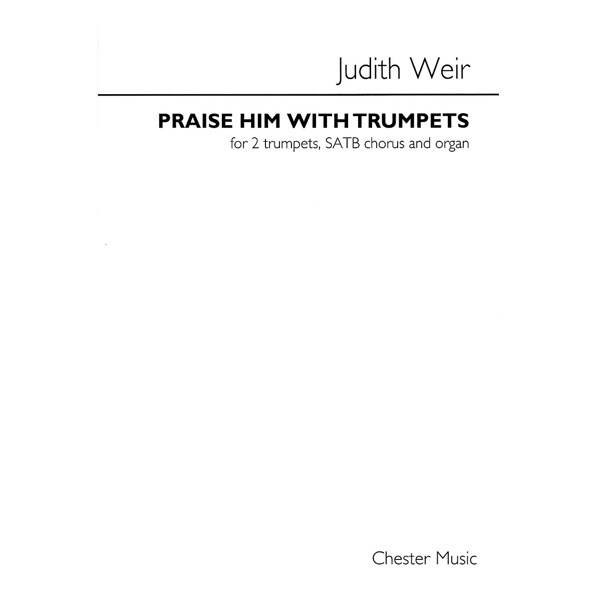 Chester Music Praise Him with Trumpets (For SATB, organ and 2 trumpets) SATB Composed by Judith Weir