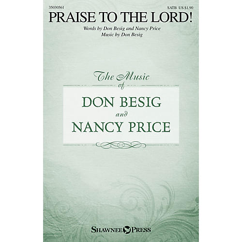 Shawnee Press Praise to the Lord! SATB composed by Don Besig