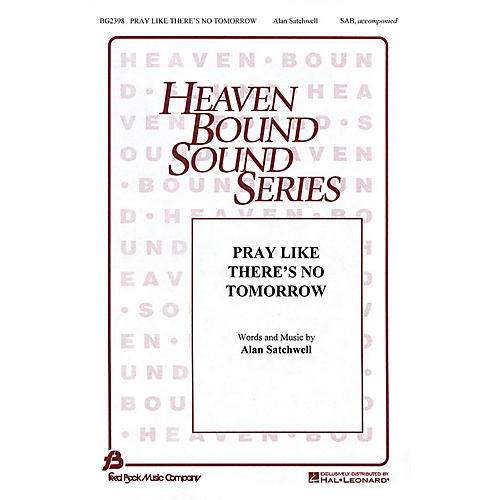 Fred Bock Music Pray Like There's No Tomorrow SAB composed by Alan Satchwell