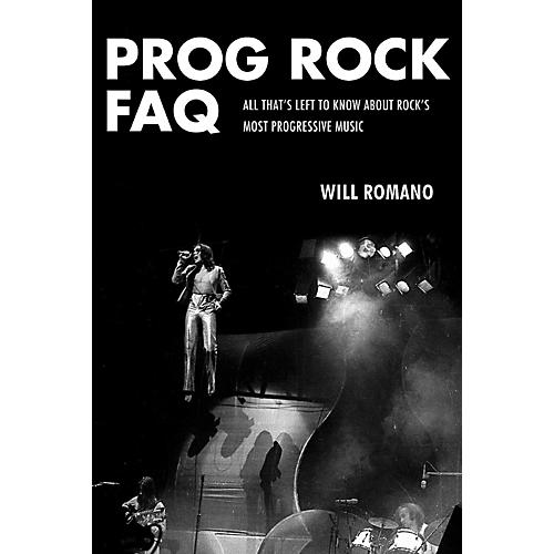 Backbeat Books Prog Rock FAQ: All That's Left To Know About Rock's Most Progressive Music