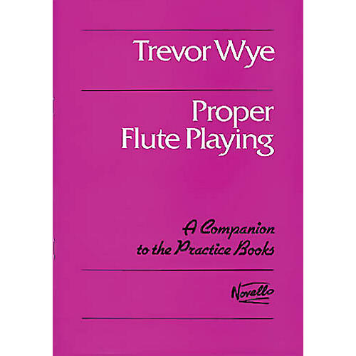 Novello Proper Flute Playing Music Sales America Series Written by Trevor Wye