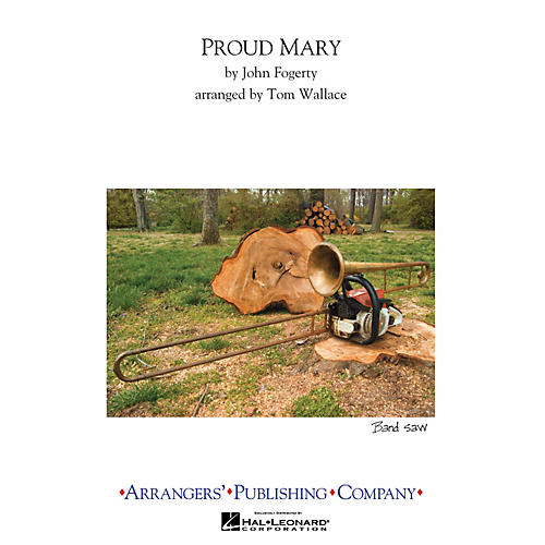 Arrangers Proud Mary Marching Band Level 3 Arranged by Tom Wallace