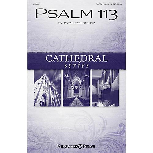Shawnee Press Psalm 113 SATB, TRUMPET composed by Joey Hoelscher