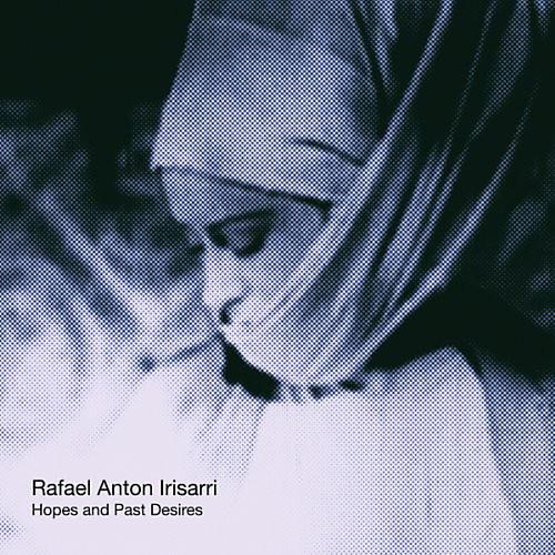 Alliance Rafael Anton Irisarri - Hopes & Past Desires