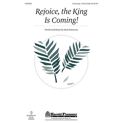 Shawnee Press Rejoice, the King Is Coming! Unison/2-Part Treble composed by Mark Patterson