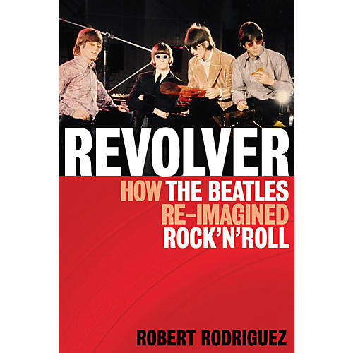 Hal Leonard Revolver: How The Beatles Re-Imagined Rock 'n' Roll