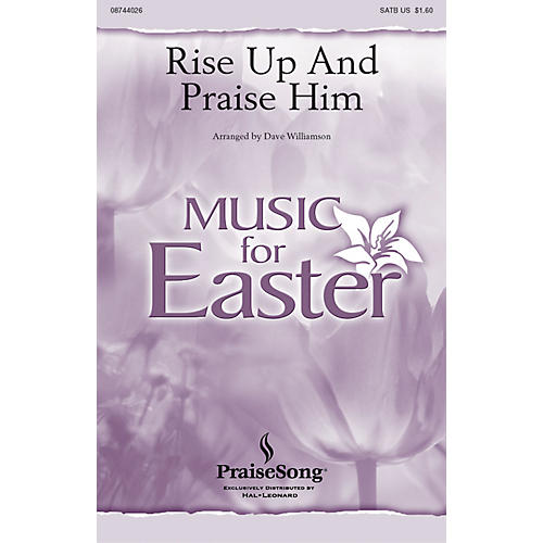 PraiseSong Rise Up and Praise Him SATB arranged by Dave Williamson