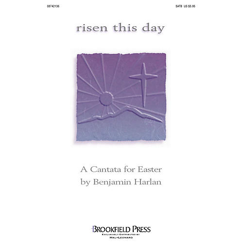 Brookfield Risen This Day (Easter Cantata) SATB composed by Benjamin Harlan
