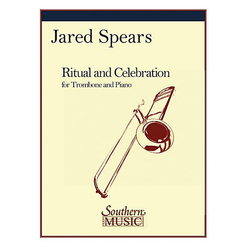 Southern Ritual and Celebration (Trombone) Southern Music Series Composed by Jared Spears