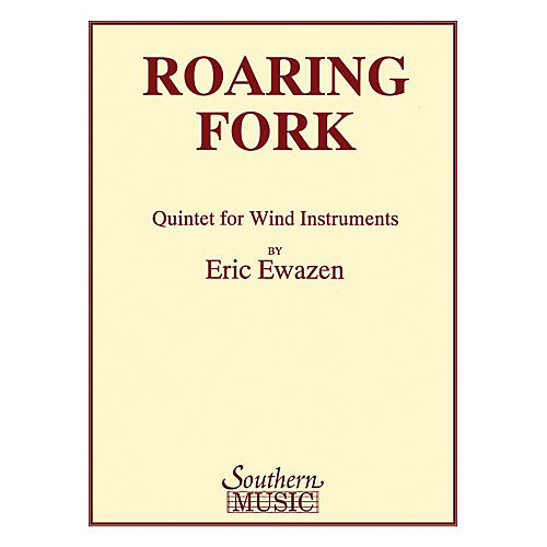Southern Roaring Fork Quintet (Woodwind Quintet) Southern Music Series by Eric Ewazen