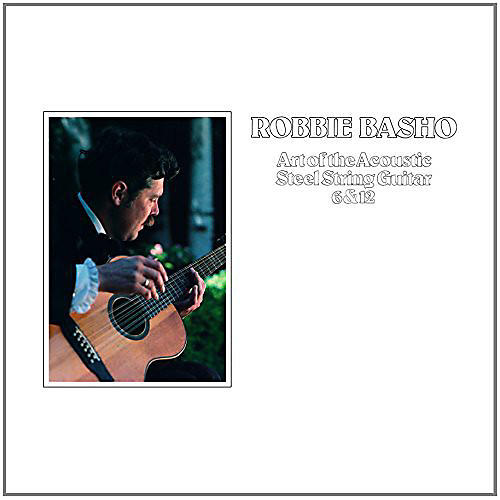 Alliance Robbie Basho - Art of the Acoustic Steel String Guitar 6 & 12