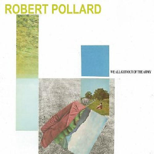 Alliance Robert Pollard - We All Got Out of the Army