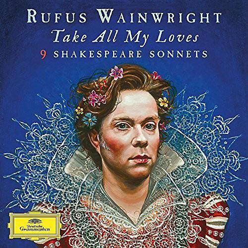 Alliance Rufus Wainwright - Take All My Loves - 9 Shakespeare Sonnets