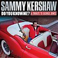 Alliance Sammy Kershaw - Do You Know Me: A Tribute to George Jones thumbnail