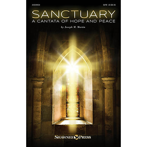 Shawnee Press Sanctuary (A Cantata of Hope and Peace) SATB composed by Joseph M. Martin