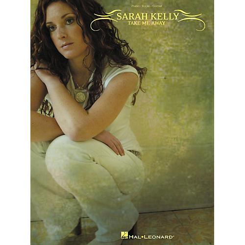 Hal Leonard Sarah Kelly - Take Me Away Piano/Vocal/Guitar Artist Songbook
