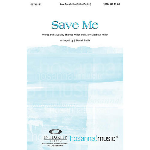Integrity Music Save Me SATB Arranged by J. Daniel Smith