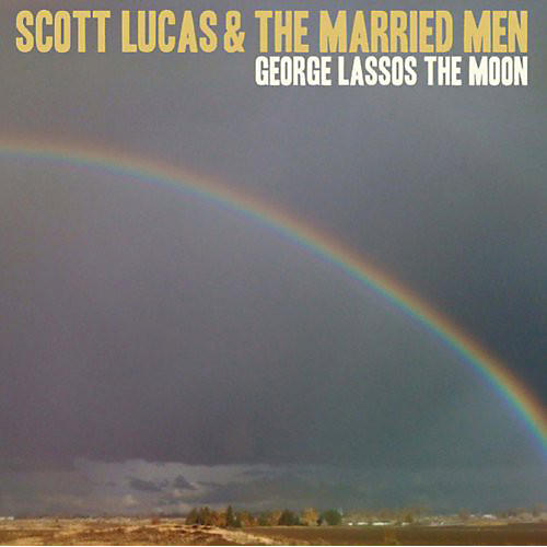 Alliance Scott Lucas & the Married Men - George Lassos the Moon