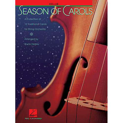 Hal Leonard Season of Carols (Cello) Music for String Orchestra Series Arranged by Bruce Healey