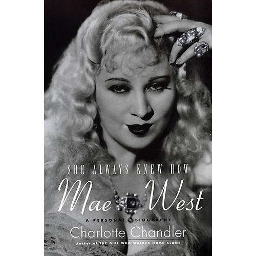 Applause Books She Always Knew How: Mae West Applause Books Series Softcover Written by Charlotte Chandler