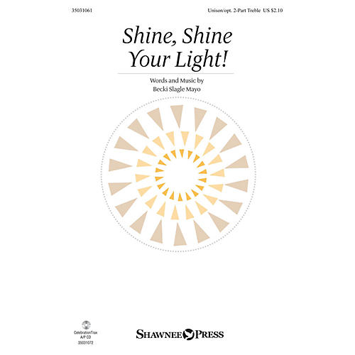 Shawnee Press Shine, Shine Your Light! Unison/2-Part Treble composed by Becki Slagle Mayo