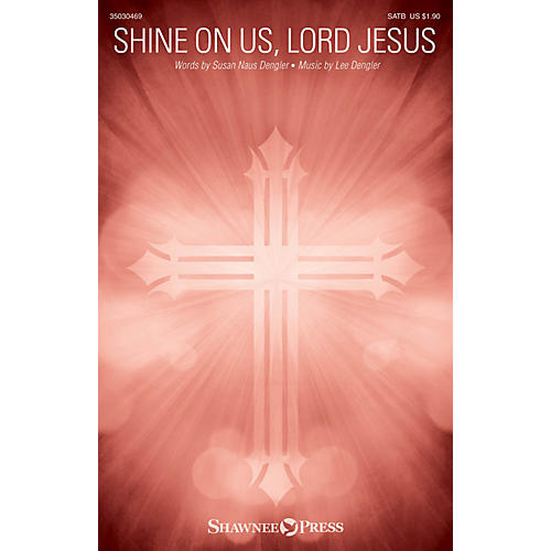 Shawnee Press Shine on Us, Lord Jesus SATB composed by Lee Dengler